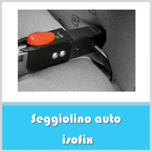 seggiolino auto isofix